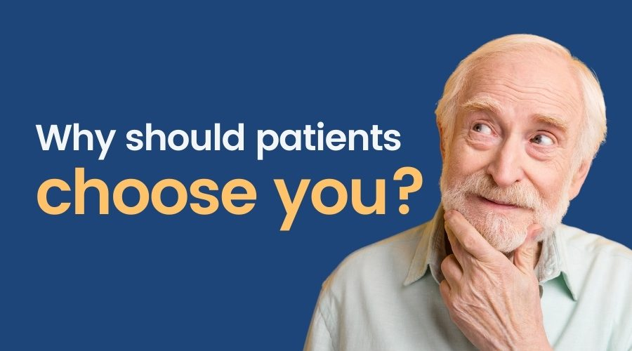 Why should patients choose you?